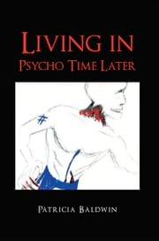 Living in Psycho Time Later ebook by Patricia Baldwin