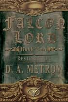 Falcon Lord -- Book Two: Restoration (An Epic Steampunk Fantasy Novel) ebook by D. A. Metrov