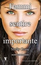 Fammi sentire importante ebook by Shelly Crane