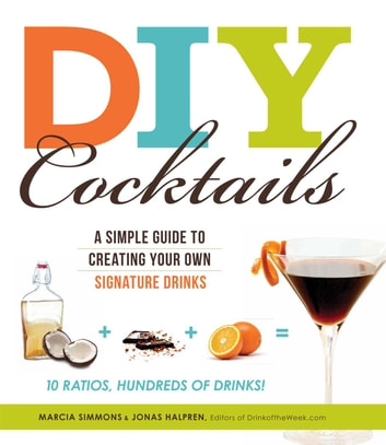 DIY Cocktails - A simple guide to creating your own signature drinks ebook by Marcia Simmons