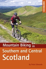 Mountain Biking in Southern and Central Scotland ebook by Peter Edwards