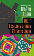 813 les trois crimes d'Arsène Lupin ebook by Maurice Leblanc
