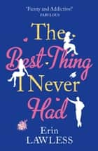 The Best Thing I Never Had ebook by Erin Lawless