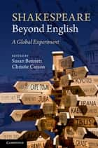 Shakespeare beyond English - A Global Experiment ebook by Susan Bennett, Christie Carson