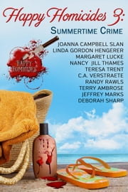 Happy Homicides 3: Summertime Crime - Happy Homicides Mystery Anthologies, #3 ebook by Joanna Campbell Slan, Linda Gordon Hengerer, Margaret Lucke,...