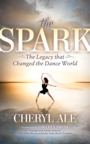 The Spark - The Legacy that Changed the Dance World ebook by Cheryl Ale, Colleen Smith