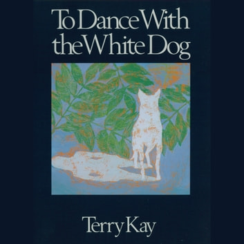 To Dance with the White Dog audiobook by Terry Kay