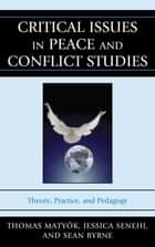 Critical Issues in Peace and Conflict Studies - Theory, Practice, and Pedagogy ebook by Sean Byrne, Ousmane Bakary Bâ, Thomas Boudreau,...