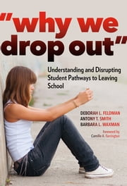 """Why We Drop Out"" - Understanding and Disrupting Student Pathways to Leaving School ebook by Deborah L. Feldman, Antony T. Smith, Barbara L. Waxman"