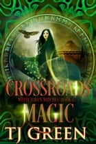 Crossroads Magic ebook by TJ Green