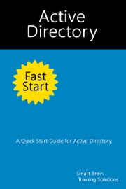 Active Directory Fast Start: A Quick Start Guide for Active Directory ebook by Smart Brain Training Solutions