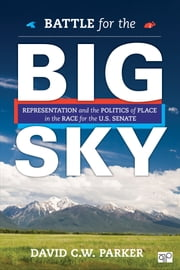 Battle for the Big Sky - Representation and the Politics of Place in the Race for the US Senate ebook by David C. W. Parker
