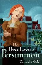 The Three Loves Of Persimmon ebook by Cassandra Golds