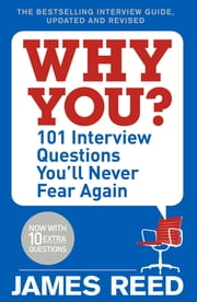 Why You? - 101 Interview Questions You'll Never Fear Again ebook by James Reed