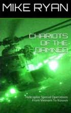 CHARIOTS OF THE DAMNED - Helicopter Special Operations From Vietnam To Kosovo ebook by MIKE RYAN, MIKE McKINNEY