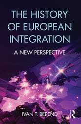 The History of European Integration - A new perspective ebook by Ivan T. Berend