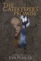 The Gatekeeper's Promise: Gatekeeper's Saga, Book Six ebook by Eva Pohler