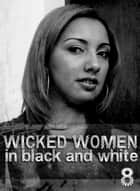 Wicked Women In Black and White - An erotic photo book - Volume 8 ebook by Antonia Latham