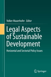 Legal Aspects of Sustainable Development - Horizontal and Sectorial Policy Issues ebook by Volker Mauerhofer