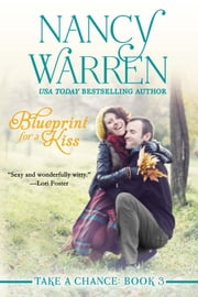 Blueprint for a Kiss (Take a Chance, Book 3) ebook by Nancy Warren
