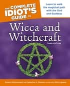 The Complete Idiot's Guide to Wicca and Witchcraft, 3rd Edition ebook by Katherine Gleason,Denise Zimmerman,Denise Zimmermann