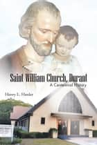 Saint William Church, Durant ebook by Henry L. Harder