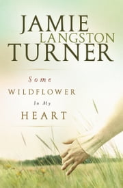 Some Wildflower In My Heart ebook by Jamie Langston Turner