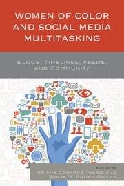 Women of Color and Social Media Multitasking - Blogs, Timelines, Feeds, and Community ebook by Keisha Edwards Tassie,Sonja M. Brown Givens,Fatima Zahrae Chrifi Alaoui,Minu Basnet,Robin R. Means Coleman,Sonja M. Brown Givens,Bernice Huiying Chan,Linda Charmaraman,Caitlin Gunn,Alexa A. Harris,Kandace L. Harris,Makini L. King,Layota Lee,Temple Price,Amanda Richer,Keisha Edwards Tassie