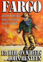 Fargo 15: Hell on Wheels ebook by John Benteen