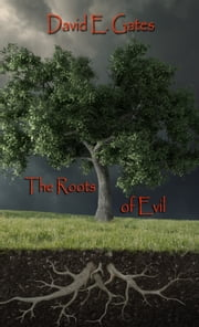 The Roots of Evil ebook by David E. Gates