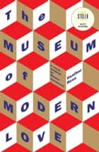 The Museum of Modern Love ebook by Heather Rose