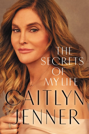 The Secrets of My Life ebook by Caitlyn Jenner
