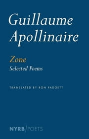 Zone - Selected Poems ebook by Guillaume Apollinaire,Ron Padgett,Peter Read