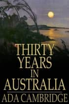 Thirty Years in Australia ebook by Ada Cambridge