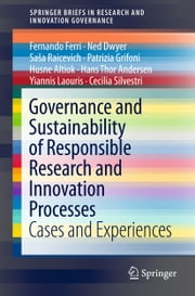 Governance and Sustainability of Responsible Research and Innovation Processes - Cases and Experiences ebook by Fernando Ferri, Ned Dwyer, Saša Raicevich,...