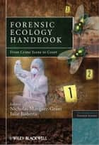 Forensic Ecology Handbook - From Crime Scene to Court ebook by Nicholas Márquez-Grant, Julie Roberts