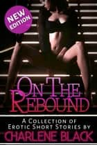 On the Rebound Box Set: A Collection of Erotic Short Stories ebook by Charlene Black