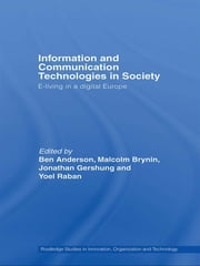 Information and Communications Technologies in Society - E-Living in a Digital Europe ebook by Ben Anderson,Malcolm Brynin,Yoel Raban,Jonathan Gershuny