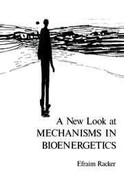 A New Look at Mechanisms in Bioenergetics ebook by Efraim Racker