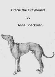 Gracie the Greyhound ebook by Anne Spackman
