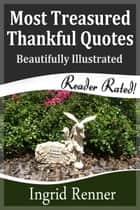 Most Treasured Thankful Quotes ebook by Ingrid Renner