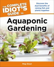 The Complete Idiot's Guide to Aquaponic Gardening ebook by Meg Stout