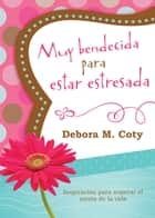 Muy bendecida para estar estresada ebook by Debora M. Coty