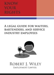 Know Your Rights: A Legal Guide for Waiters, Bartenders, and Service Industry Employees ebook by Robert Wiley