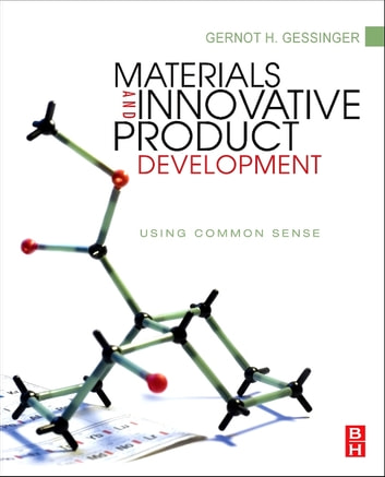 Materials and Innovative Product Development - Using Common Sense ebook by Gernot H. Gessinger