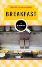 Breakfast - A History ebook by Heather Arndt Anderson