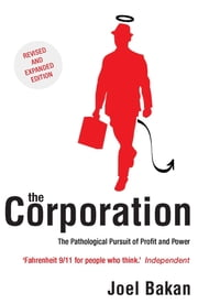 The Corporation - The Pathological Pursuit of Profit and Power ebook by Joel Bakan