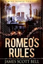 Romeo's Rules (A Mike Romeo Thriller) ebook by James Scott Bell