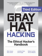 Gray Hat Hacking The Ethical Hackers Handbook, 3rd Edition ebook by Allen Harper,Shon Harris,Jonathan Ness,Gideon Lenkey,Terron Williams,Chris Eagle