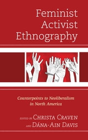 Feminist Activist Ethnography - Counterpoints to Neoliberalism in North America ebook by Christa Craven,Mary K. Anglin,Khiara M. Bridges,Elizabeth Chin,Aimee Cox,Christa Craven,Faye V. Harrison,Iris López,Michelle Marzullo,Scott Lauria Morgensen,Gina Pérez,Tabitha Steager,Beth A. Uzwiak,Jennifer R. Wies,Dána-Ain Davis,Dána-Ain Davis